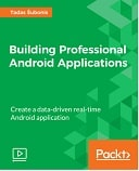 Building Professional Android Applications : Video Course