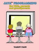 Java Programming for Kids, Parents and Grandparents
