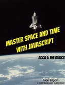 Master Space and Time With JavaScript Book 1: The Basics