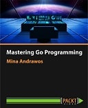 Mastering Go Programming: Video Course