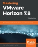 Mastering VMware Horizon 7.8 - Third Edition