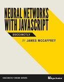 Neural Networks with JavaScript Succinctly