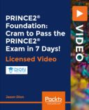 PRINCE2® Foundation: Cram to Pass the PRINCE2 Exam in 7 Days! : Video Course