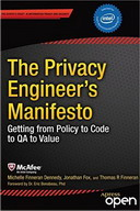 The Privacy Engineer's Manifesto Getting from Policy to Code to QA to Value