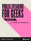 Public Speaking for Geeks Succinctly
