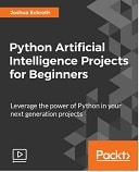 Python Artificial Intelligence Projects for Beginners : Video Course