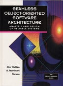 Seamless Object-Oriented Software Architecture: Analysis and Design of Reliable Systems