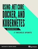Using .NET Core, Docker, and Kubernetes Succinctly