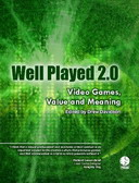 Free eBook: Well Played 2.0 - Video Games, Value and Meaning